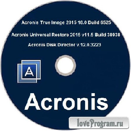 Acronis True Image 2015 18.0 Build 6525 + Acronis Universal Restore 2015 11.5 Build 38938 + Acronis Disk Director 12.0.3223