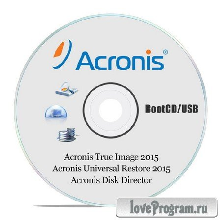 Acronis True Image 2015 18.0.6525 + Acronis Universal Restore 2015 11.5.38938 + Acronis Disk Director 12.0.3223 BootCD/USB